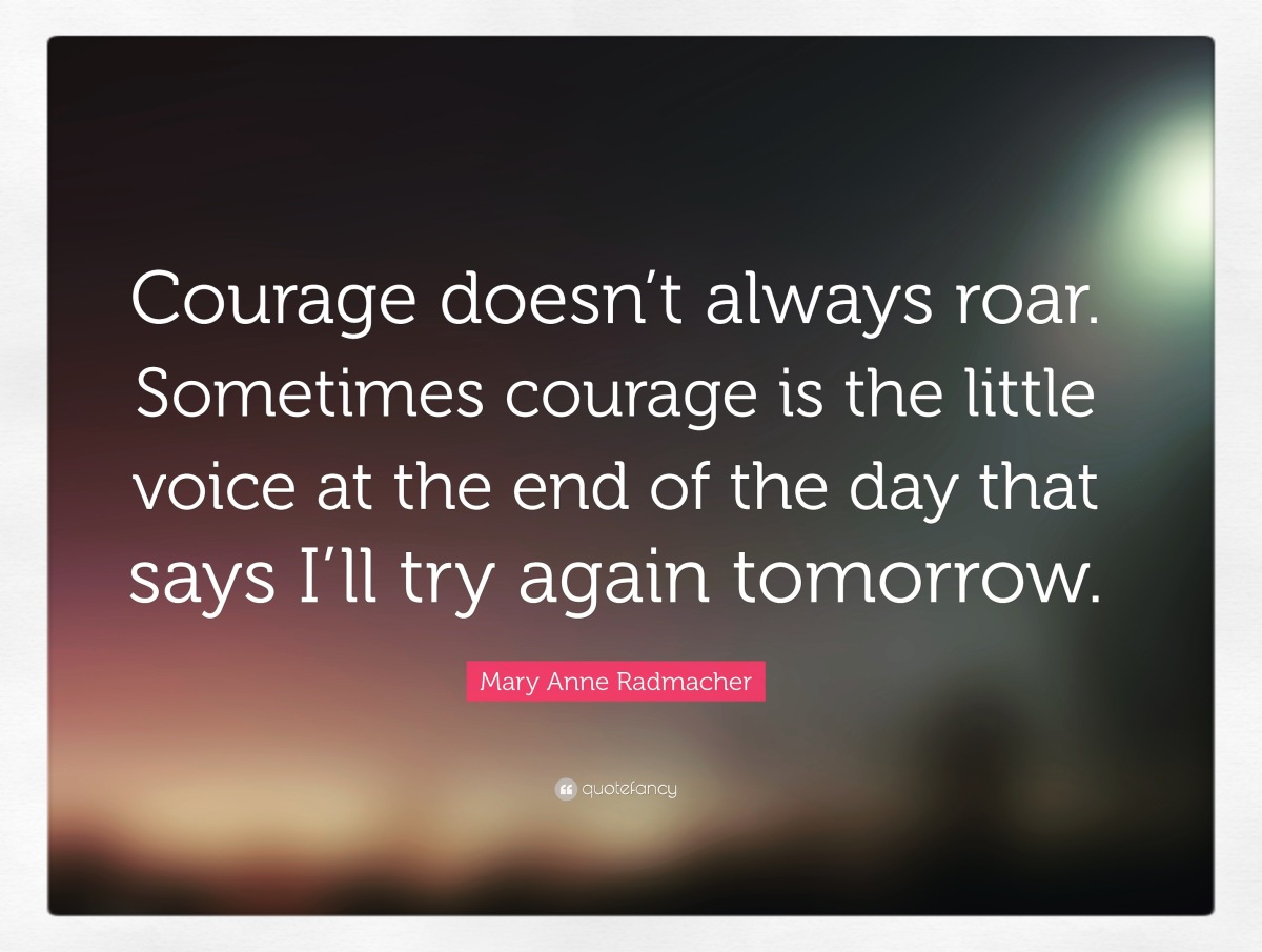 Courage doesn't…