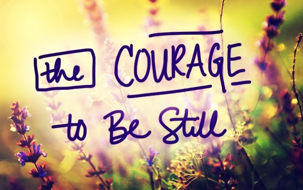 The Courage to Be Still